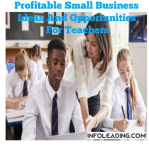 Profitable Small Business Ideas And Opportunities For Teachers